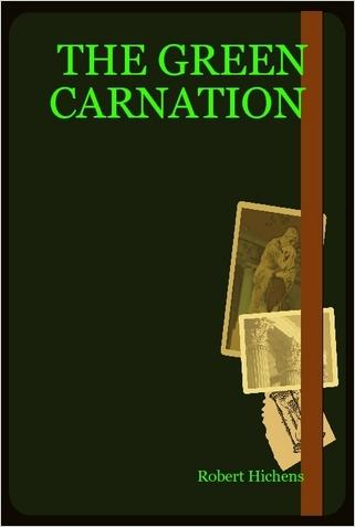 "Book cover of ""The Green Carnation"" by Robert Hichens, Foreword by Anthony Wynn"